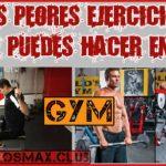 ¿Cuáles son los PEORES ejercicios que puedes hacer en el GYM?