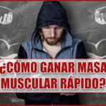 ¿Cómo Ganar Masa Muscular Rápido? Mira esta guía
