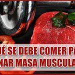 ¿Qué se debe comer para ganar masa muscular?