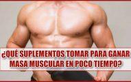 ¿Qué suplementos tomar para ganar masa muscular en poco tiempo?