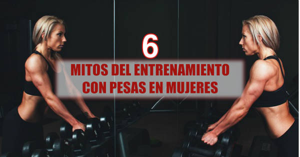 Conoce 6 mitos comunes del entrenamiento con pesas en mujeres