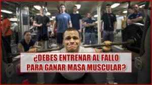 ¿Debes entrenar al fallo para ganar masa muscular?
