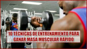 10 Técnicas de Entrenamiento para Ganar Masa Muscular rápido