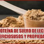 Proteína de suero de leche: Beneficios, usos y propiedades