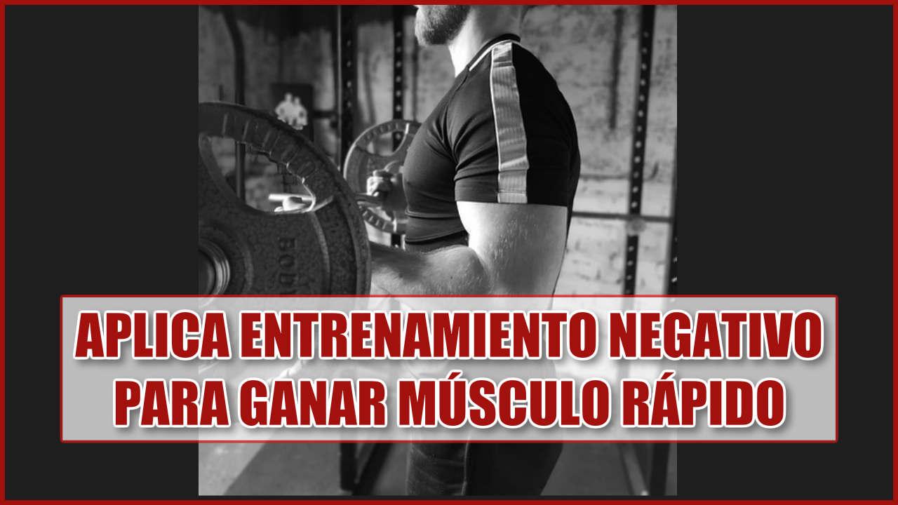 Entrenamiento negativo para ganar músculo rápido